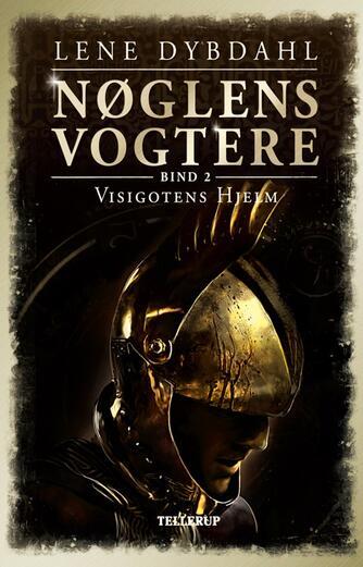 Lene Dybdahl: Nøglens vogtere. 2, Visigotens hjelm