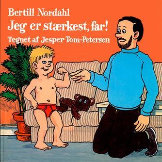 Bertill Nordahl, Jesper Tom-Petersen: Jeg er stærkest, far