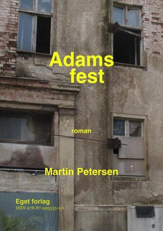 Martin Petersen (f. 1950): Adams fest : roman