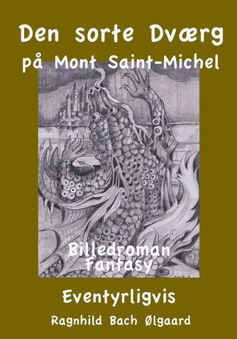 Ragnhild Bach Ølgaard: Den sorte dværg på Mont Saint-Michel : billedroman, fantasy