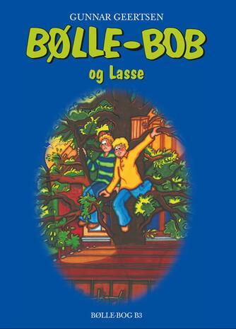 Gunnar Geertsen: Bølle-Bob og Lasse