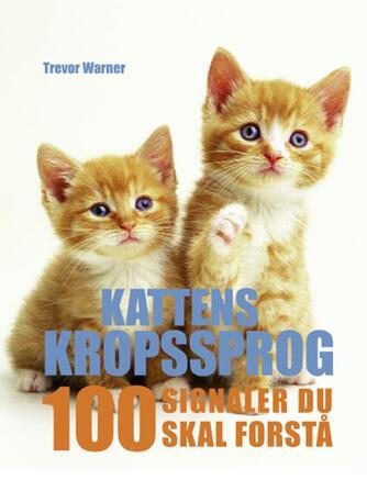 Trevor Warner: Kattens kropssprog : 100 signaler du skal forstå