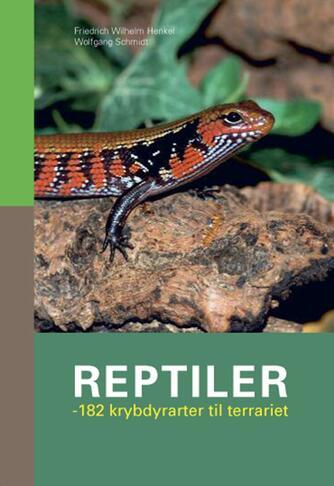 Friedrich-Wilhelm Henkel, Wolfgang Schmidt: Reptiler : 182 krybdyrarter til terrariet