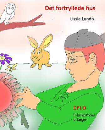 Lissie Lundh: Det fortryllede hus