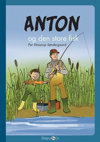 Per Straarup Søndergaard: Anton og den store fisk