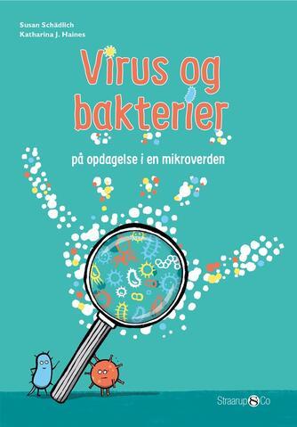 Susan Schädlich: Virus og bakterier : på opdagelse i en mikroverden