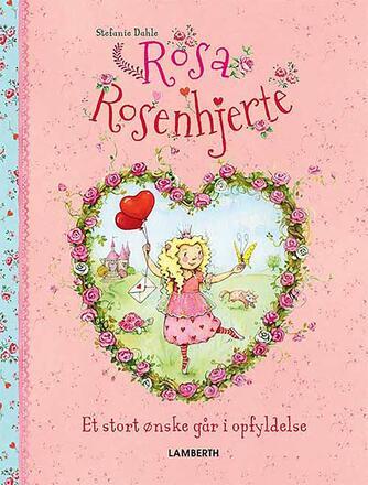 Stefanie Dahle (f. 1981): Rosa Rosenhjerte - et stort ønske går i opfyldelse