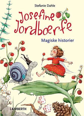 Stefanie Dahle (f. 1981): Josefine Jordbærfe - fortryllende fortællinger fra Jordbærdalen
