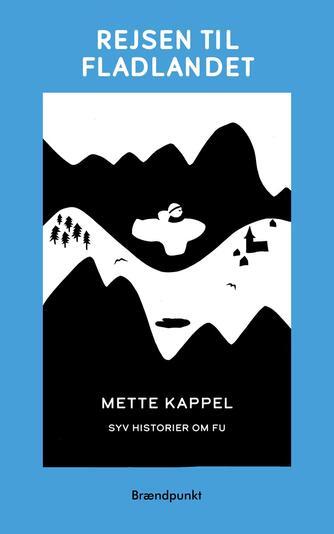 Mette Kappel: Rejsen til fladlandet : syv historier om Fu