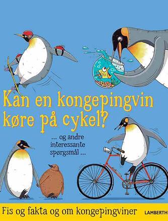 Aleksei Bitskoff, Camilla De la Bédoyère: Kan en kongepingvin køre på cykel? : fis og fakta og om kongepingviner!