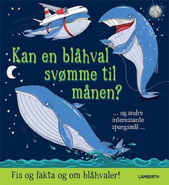 Aleksei Bitskoff, Camilla De la Bédoyère: Kan en blåhval svømme til månen?