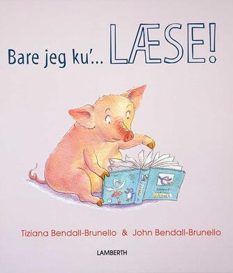 Tiziana Bendall-Brunello, John Bendall-Brunello: Bare jeg ku' læse!