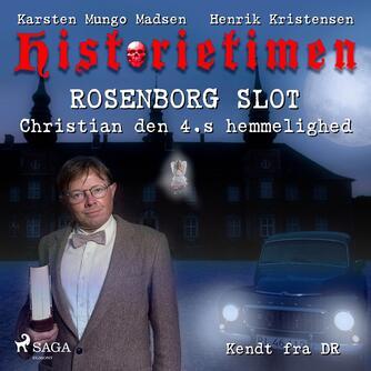 Karsten Mungo Madsen: Historietimen. 7, Rosenborg - Christian den 4.s hemmelighed