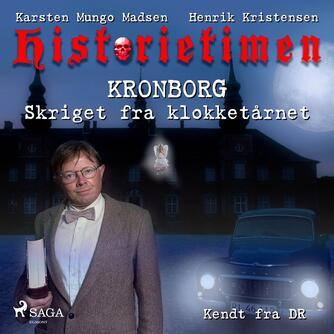 Karsten Mungo Madsen: Historietimen. 2, Kronborg - skriget fra klokketårnet