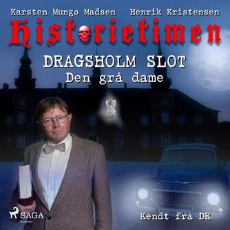 Karsten Mungo Madsen: Historietimen. 4, Dragsholm slot - den grå dame