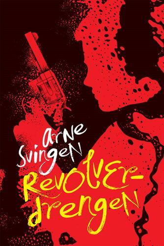 Arne Svingen: Revolverdrengen
