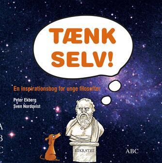 Peter Ekberg (f. 1972): Tænk selv! : en inspirationsbog for unge filosoffer