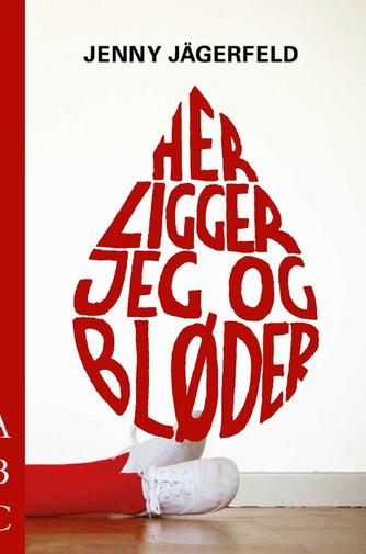 Jenny Jägerfeld: Her ligger jeg og bløder