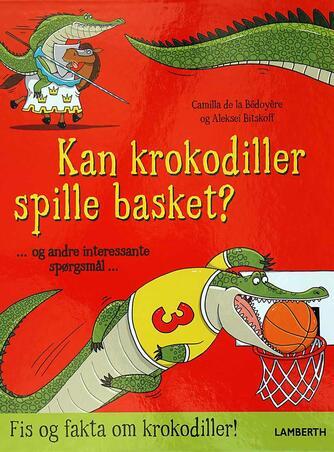 Aleksei Bitskoff, Camilla De la Bédoyère: Kan krokodiller spille basket?