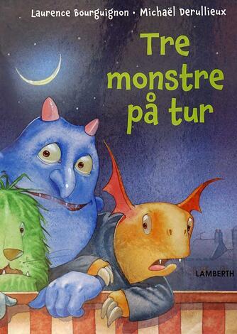 Laurence Bourguignon, Michaël Derullieux: Tre monstre på tur
