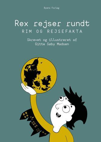 Gitte Søby Madsen: Rex rejser rundt : rim og rejsefakta