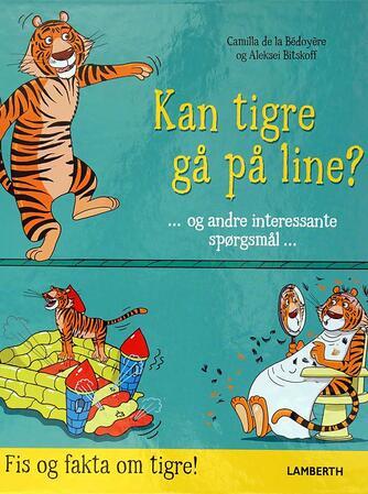 Aleksei Bitskoff, Camilla De la Bédoyère: Kan tigre gå på line?