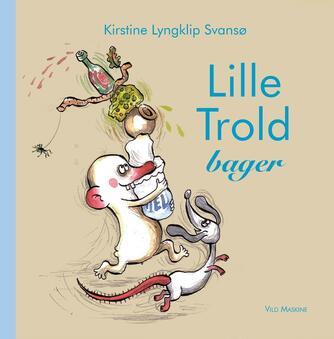 Kirstine Lyngklip Svansø: Lille Trold bager