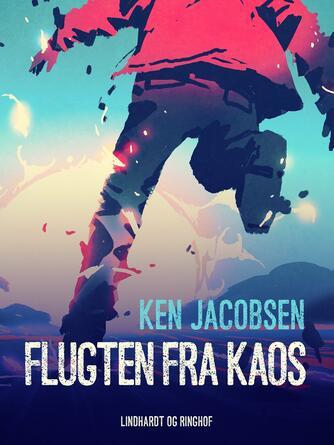 Ken Jacobsen (f. 1960): Flugten fra Kaos