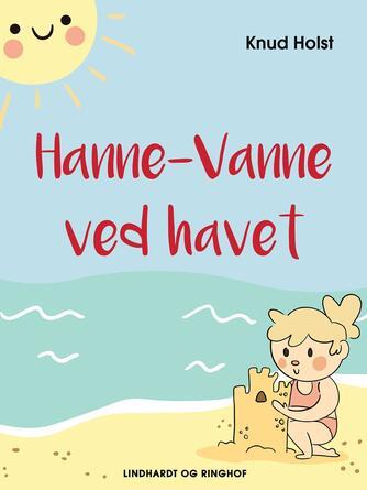 Knud Holst (f. 1936): Hanne-Vanne ved havet