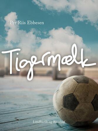 Per Riis Ebbesen: Tigermælk