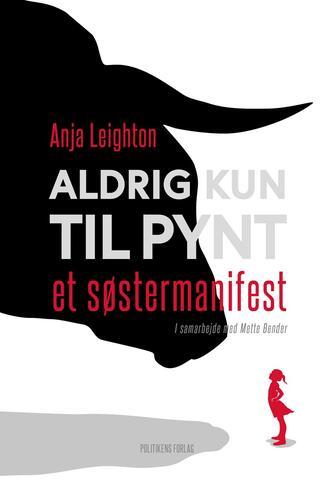 Anja Leighton: Aldrig kun til pynt : et søstermanifest