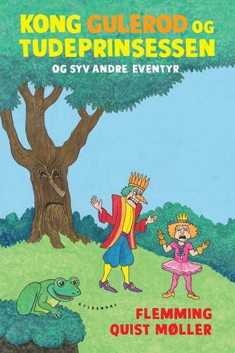 Flemming Quist Møller: Kong Gulerod og Tudeprinsessen og syv andre eventyr