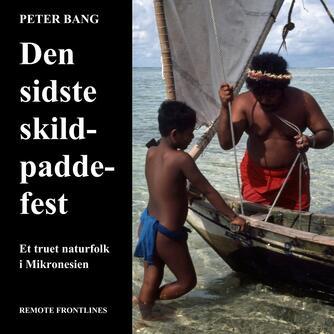 Peter Bang: Den sidste skildpaddefest : et truet naturfolk i Mikronesien