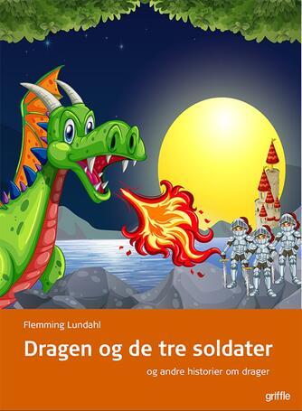 Flemming Lundahl: Dragen og de tre soldater - og andre historier om drager