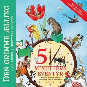 Peter Gotthardt: 5 minutters eventyr : Den grimme ælling - og andre 5 minutters eventyr