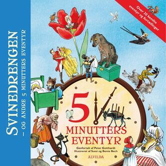 Peter Gotthardt: 5 minutters eventyr : Svinedrengen - og andre 5 minutters eventyr