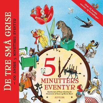 Peter Gotthardt: 5 minutters eventyr : De tre små grise - og andre 5 minutters eventyr