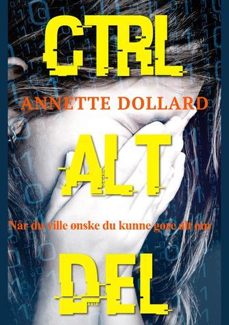 Annette Dollard: Ctrl - Alt - Del : når du ville ønske du kunne gøre alt om