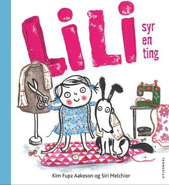 Kim Fupz Aakeson: Lili syr en ting