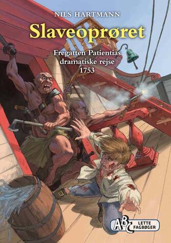 Nils Hartmann: Slaveoprøret : fregatten Patientias dramatiske rejse 1753