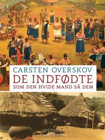 Carsten Overskov: De indfødte som den hvide mand så dem