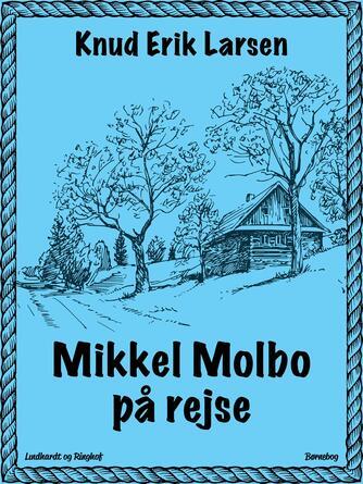 Knud Erik Larsen (f. 1936): Mikkel Molbo på rejse