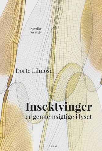 Dorte Lilmose: Insektvinger er gennemsigtige i lyset : noveller for unge