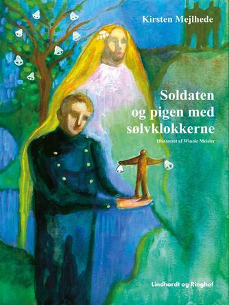 Kirsten Mejlhede: Soldaten og pigen med sølvklokkerne
