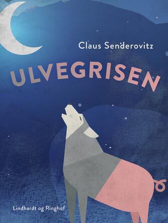 Claus Senderovitz: Ulvegrisen - fortællinger om forvandling