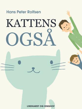 Hans Peter Rolfsen: Kattens også : en kats historie