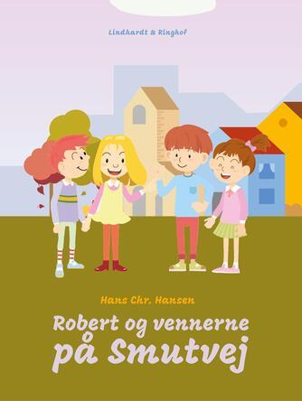 Hans Chr. Hansen (f. 1949): Robert og vennerne på Smutvej