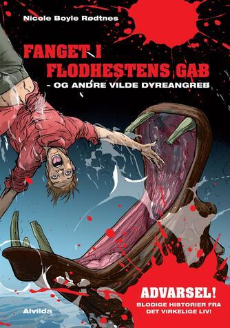 Nicole Boyle Rødtnes: Fanget i flodhestens gab - og andre vilde dyreangreb