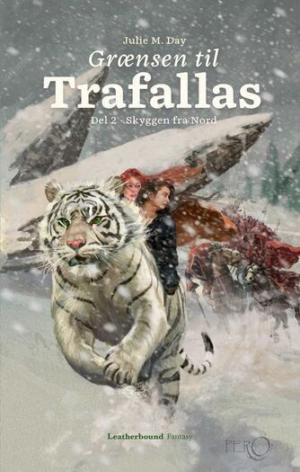 Julie M. Day: Grænsen til Trafallas : fantasy. Del 2, Skyggen fra Nord