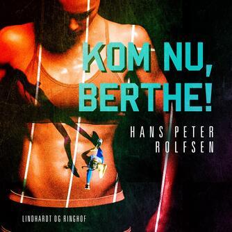 Hans Peter Rolfsen: Kom nu, Berthe!